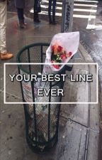 your best line ever by Stylinbeats