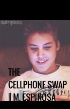 The Cell Phone Swap *A Matthew Espinosa FanFic* by skatespinosa