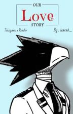 Our Love Story ~ {Tokoyami x Reader} by learah_