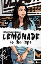 Lemonade is the type© by sweetlemonade5