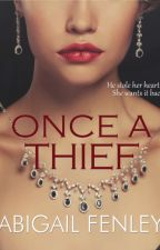 ONCE A THIEF by AbigailFenley