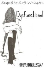 Dysfunctional (Sequel to Soft Whispers) by ForeverMindless247