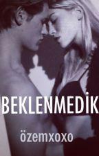 BEKLENMEDİK by ozemxoxo