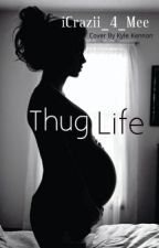 Thug Life ! (Book 1) by iCrazii_4_Mee