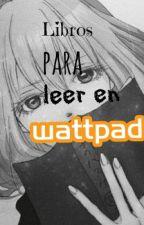 ¡Libros para leer en wattpad! by crazytoloveyou