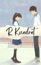 Novel Remaja: R Kuadrat (C O M P L E T E D) by nisaries
