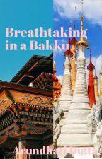 Breathtaking in a Bakku by the__moon