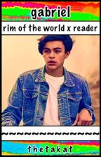 Rim of the World - Gabriel x Reader by TheTakaT