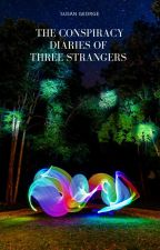 The conspiracy diaries of three strangers by SusanGeorge348