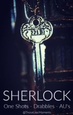 Sherlock - One Shots, Drabbles, AU's, Mini-Series by ThoseLilacMoments