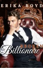 BROKEN BILLIONAIRE (COMPLETED) ( Editing In Process) by Anonymousboyd123