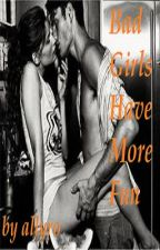Bad Girls Have More Fun (ON HOLD - EDITING) by allyro