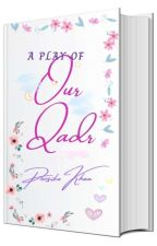 A Play Of Our Qadr (Completed) by Persikokhan