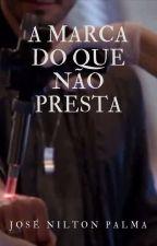 A Marca do Que Não Presta by JoseNiltonPalma