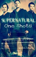Supernatural One Shots by emily027