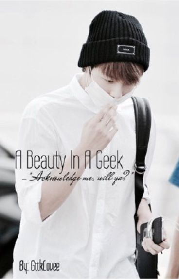 A Beauty In A Geek. (BTS Fanfic) CURRENTLY EDITING