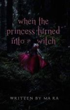 When the Princess Turned Into a Witch by MaraKista