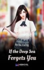If the Deep Sea Forgets You   by xiaosie