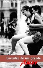 Encontro de um grande amor. by thayselisabeth