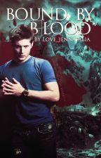 Bound by Blood by Love_Jennatalia