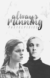 Always Running (Dramione) by pastelpixies