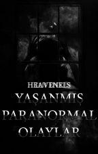 Yaşanmış Paranormal Olaylar by heavenells