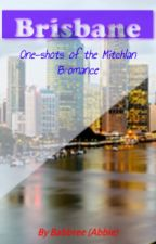 Brisbane// Mitchlan Bromance One-shot Book by Babb1ee