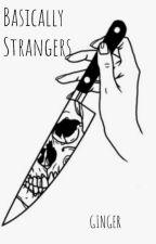 Basically Strangers (Yandere x Reader) by OnlineGinger