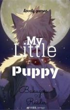 My little puppy | Bakugo X Female Reader | by lovleygames