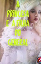 A PRINCESA E A FILHA DO GENERAL  by RodrigoCrespo450