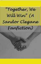 Together, We Will Win (A Sandor Clegane Fanfiction) by misscynthiacamp