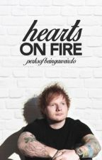 hearts on fire // ed sheeran [au] by perksofbeingaweirdo