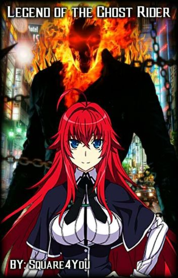 Legend Of The Ghost Rider (Highschool DxD x Male Ghost Rider Reader)
