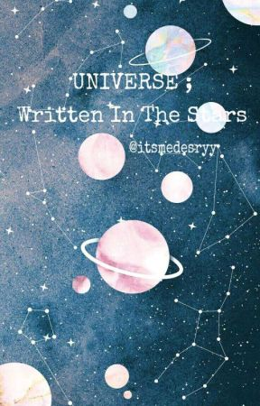 UNIVERSE ; Written In The Stars by itsmedesryy