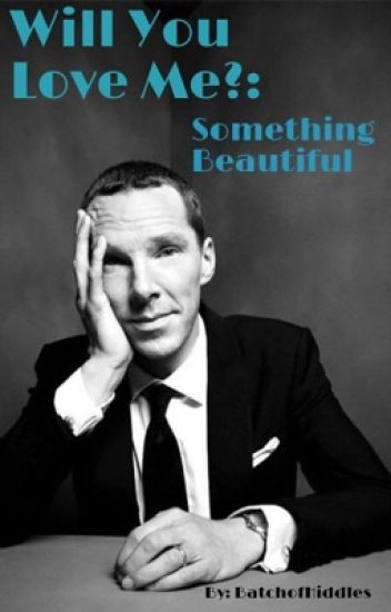 Will You Love Me?: Something Beautiful