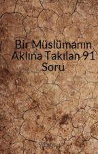 Bir Müslümanın Aklına Takılan 91 Soru by 91soru