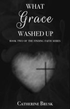What Grace Washed Up by catherinebrusk