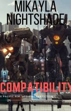 Compatibility: A Pacific Rim Uprising Fanfiction by MikaylaNightshade
