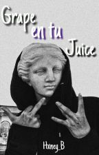 Grape en tu Juice|Hxney_B by Hxney_B