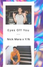 Eyes Off You || Nick Mara x Y/N by kuwonusprincess