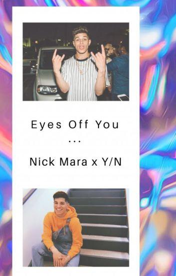 Eyes Off You || Nick Mara x Y/N