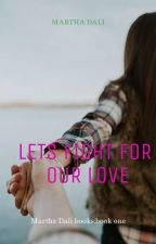 LETS FIGHT FOR OUR LOVE by MarthaDally