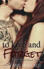 To Love and Forget- Aryan Brotherhood Series *Complete* by Stefanie_Holecek