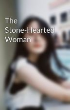 The Stone-Hearted Woman by jeonkookieees9713