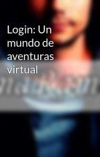 Login: Un mundo de aventuras virtual by OmarHistorias