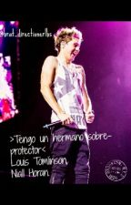Tengo un hermano sobre-protector ~Louis Tomlinson, Niall Horan~  CANCELADA by angel_and_shotgun