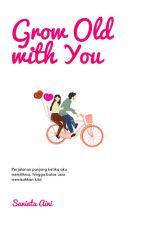 Grow Old With You by SaniatuAini