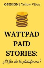 [Opinión] Wattpad Paid Stories: ¿El fin de la plataforma? by Yellow-Vibes