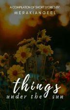 Things Under the Sun by merakiangeel