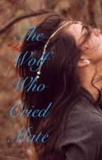The Wolf Who Cried Mate by ShyanneSmith7